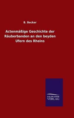 Actenmäßige Geschichte der Räuberbanden an den beyden Ufern des Rheins