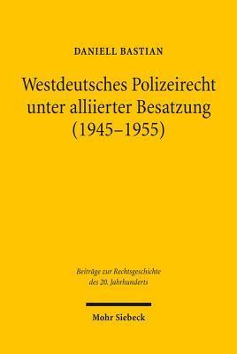 Westdeutsches Polizeirecht Unter Alliierter Besatzung 1945-1955