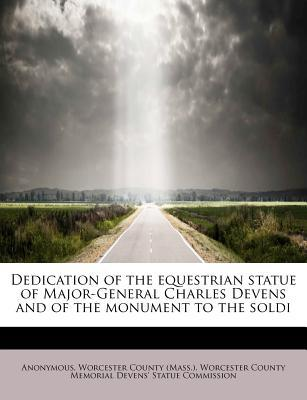 Dedication of the equestrian statue of Major-General Charles Devens and of the monument to the soldi