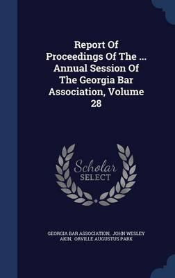 Report of Proceedings of the ... Annual Session of the Georgia Bar Association, Volume 28