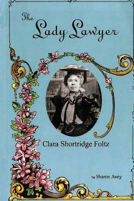 Lady Lawyer, Clara Shortridge Foltz