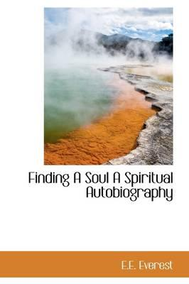 Finding a Soul a Spiritual Autobiography