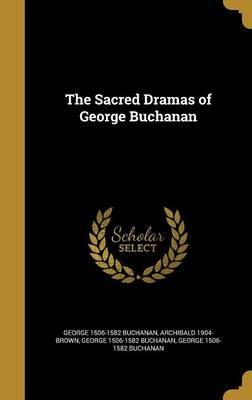 SACRED DRAMAS OF GEORGE BUCHAN