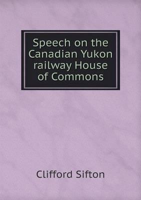 Speech on the Canadian Yukon Railway House of Commons