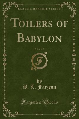 Toilers of Babylon, Vol. 2 of 3 (Classic Reprint)