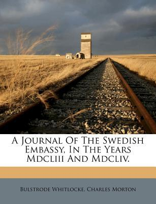 A Journal of the Swedish Embassy, in the Years MDCLIII and MDCLIV.