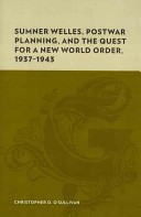 Sumner Welles, Postwar Planning, and the Quest for a New World Order, 1937-1943