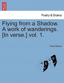 Flying from a Shadow. A Work of Wanderings. [In Verse.]