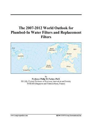 The 2007-2012 World Outlook for Plumbed-In Water Filters and Replacement Filters