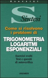 Come si risolvono i problemi di trigonometria, logaritmi, esponenziali