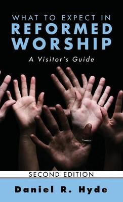 What to Expect in Reformed Worship, Second Edition