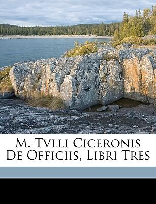 M. Tvlli Ciceronis de Officiis, Libri Tres