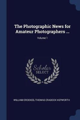 The Photographic News for Amateur Photographers ...; Volume 1