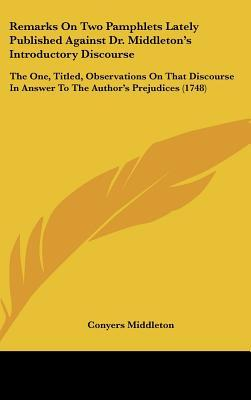 Remarks on Two Pamphlets Lately Published Against Dr. Middleton's Introductory Discourse
