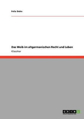 Das Weib im altgermanischen Recht und Leben