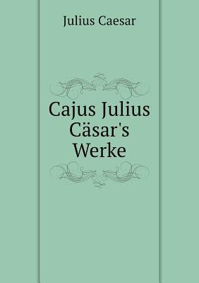 Cajus Julius Casar's Werke