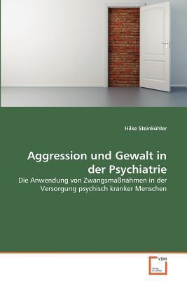 Aggression und Gewalt in der Psychiatrie