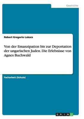 Von der Emanzipation bis zur Deportation der ungarischen Juden. Die Erlebnisse von Agnes Buchwald