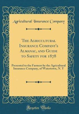 The Agricultural Insurance Company's Almanac, and Guide to Safety for 1878
