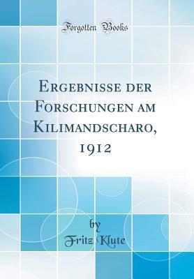 Ergebnisse der Forschungen am Kilimandscharo, 1912 (Classic Reprint)