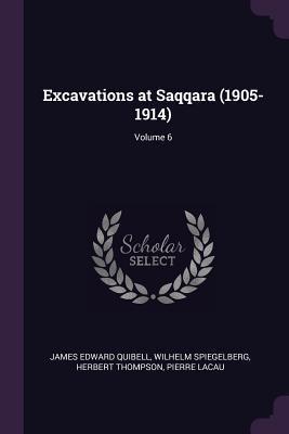 Excavations at Saqqara (1905-1914); Volume 6
