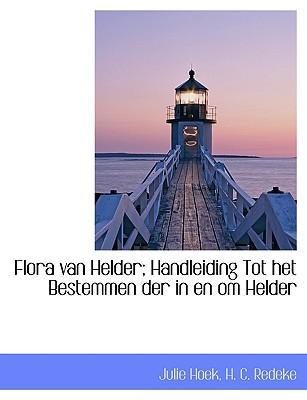 Flora Van Helder; Handleiding Tot Het Bestemmen Der in En Om