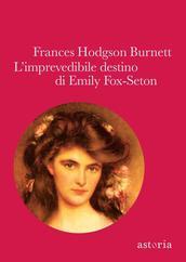"Frances Hodgson Burnett: ""L'imprevedibile destino di Emily Fox-Seton"""