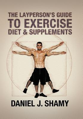 The Layperson's Guide to Exercise, Diet & Supplements