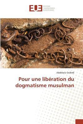 Pour une Liberation du Dogmatisme Musulman