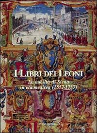 I libri dei leoni: la nobiltà di Siena in età medicea (1557-1737)