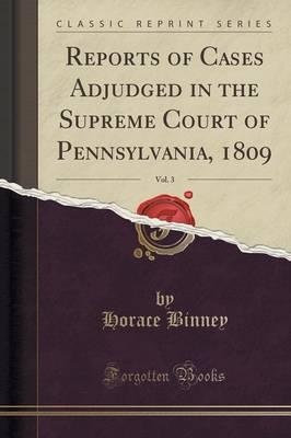 Reports of Cases Adjudged in the Supreme Court of Pennsylvania, 1809, Vol. 3 (Classic Reprint)