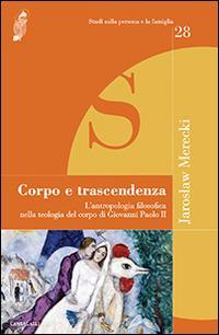 Corpo e trascendenza. L'antropologia filosofica nella teologia del corpo di Giovanni Paolo II