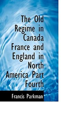 The Old R Gime in Canada France and England in North America Part Fourth