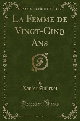 La Femme de Vingt-Cinq Ans (Classic Reprint)