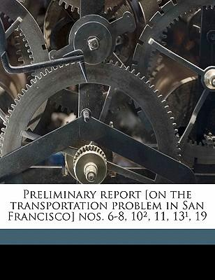Preliminary Report [On the Transportation Problem in San Francisco] Nos. 6-8, 10, 11, 13, 19