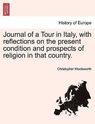 Journal of a Tour in Italy, with reflections on the present condition and prospects of religion in that country. Vol. II