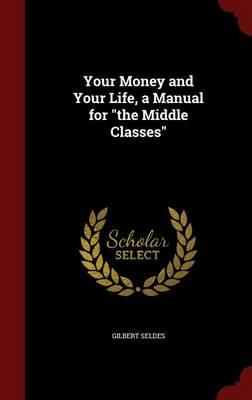Your Money and Your Life, a Manual for the Middle Classes