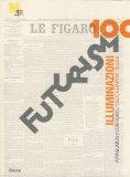 Futurismo100. Illuminazioni. Avanguardie a confronto: Italia, Germania, Russia. Catalogo della mostra (Rovereto, 17 gennaio-7 giugno 2009)