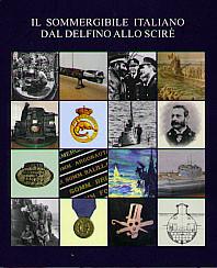 Il sommergibile italiano dal Delfino allo Scirè