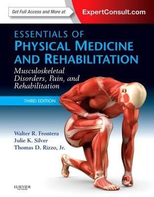 Essentials of Physical Medicine and Rehabilitation, Musculoskeletal Disorders, Pain, and Rehabiliation, 3rd Edition