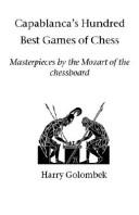 Capablanca's Hundred Best Games Of Chess