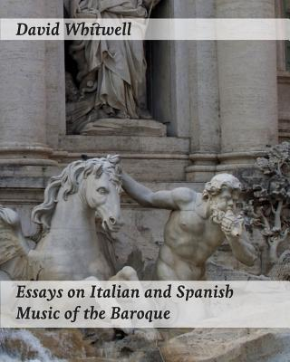 Essays on Italian and Spanish Music of the Baroque