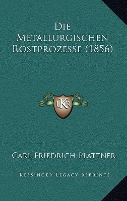 Die Metallurgischen Rostprozesse (1856)