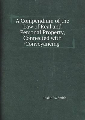 A Compendium of the Law of Real and Personal Property, Connected with Conveyancing
