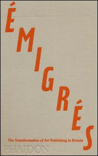 Émigrés. The transformation of art publishing in Britain