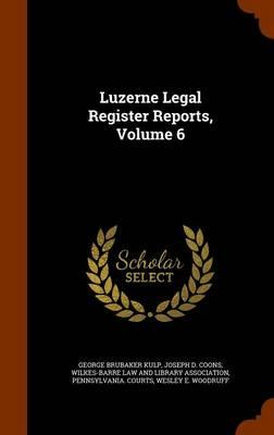 Luzerne Legal Register Reports, Volume 6