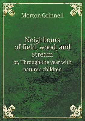 Neighbours of Field, Wood, and Stream Or, Through the Year with Nature's Children