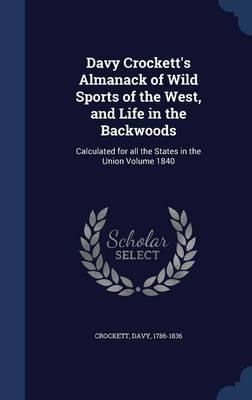 Davy Crockett's Almanack of Wild Sports of the West, and Life in the Backwoods