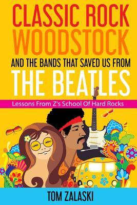 Classic Rock, Woodstock And The Bands That Saved Us From The Beatles