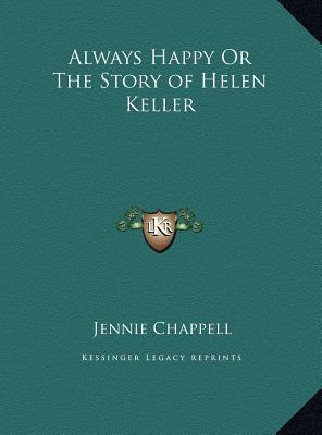 Always Happy or the Story of Helen Keller